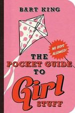 Pocket Guide to Girl Stuff - Bart King