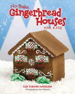 No Bake Gingerbread House for Kids - Lisa Turner Anderson