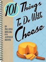 101 Things to Do with Cheese - Jennifer Adams