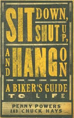 Sit Down, Shut Up, and Hang on : A Biker's Guide to Life - Penny Powers