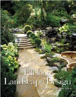 Lifelong Landscape Design : Designs and Ideas for Every Kind of Outside Space - Mary Palmer Dargan