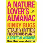 A Nature Lover's Almanac : Kinky Bugs, Stealthy Critters, Prosperous Plants, and Celestial Wonders - Diane Olsen