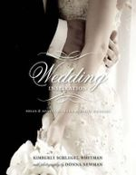 Wedding Inspiration : Ideas & Advice for Your Perfect Wedding - Kimberly Schlegel Whitman