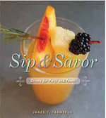 Sip and Savor : Drinks for Party and Porch - James T. Farmer