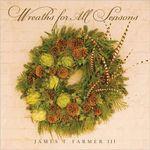 Wreaths for All Seasons - James T. Farmer III