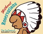 Without Reservations : The Cartoons of Ricardo Cate - Ricardo Cate