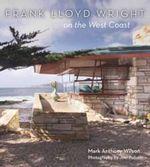 Frank Lloyd Wright on the West Coast - Mark Anthony Wilson