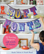Soft Fonts : 20 Sewing Projects with Words & Letters - Nicola Tedman