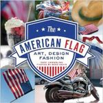 The American Flag : Art, Design, Fashion - Mary Emmerling