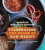 Santa Fe School of Cooking : Celebrating the Foods of New Mexico - Susan Curtis
