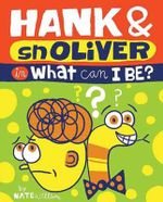 Hank and Snoliver : What Do I Want to be? - Nate Williams