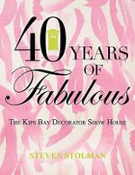 Forty Years of Fabulous : The Kips Bay Decorator Show House - Steven Stolman