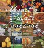 Monet's Palate Cookbook : The Artist and His Kitchen Garden at Giverny - Aileen Bordman
