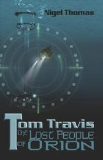 Tom Travis : The Lost People of Orion - Nigel Thomas