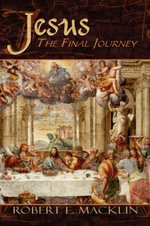 Jesus : The Final Journey - Robert E. Macklin