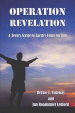 Operation Revelation : A Teen's Script to Earth's Final Curtain - Bernie L Calaway