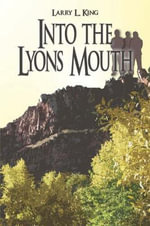 Into the Lyons Mouth - Larry L King