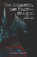 The Assassin, the Pilot and the Dragon : Paladin's Quest - Timothy K Sneed Sr
