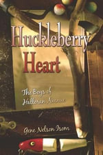 Huckleberry Heart : The Boys of Halloran Avenue - Gene Nelson Isom