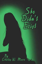 She Didn't Exist - Charles W Moore