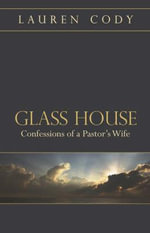 Glass House : Confessions of a Pastor's Wife - Lauren Cody