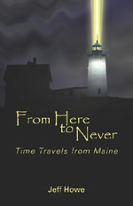 From Here to Never : Time Travels from Maine - Jeff Howe