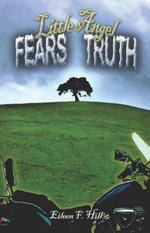 Little Angel Fears Truth : Chapters by Manoel Cardoza and Others - Eileen F. Hill
