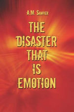 The Disaster That Is Emotion : Strategies for Success - A. M. Sawyer