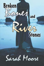Broken Bones and River Stones - Sarah Moore
