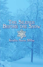 The Silence Before the Snow - Kristin Marie Stites
