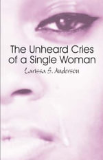 The Unheard Cries of a Single Woman : Including Study Guide - Larissa S Anderson