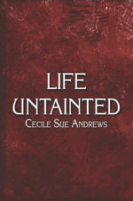 Life Untainted - Cecile Sue Andrews