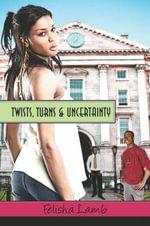 Twists, Turns & Uncertainty - Felisha Lamb
