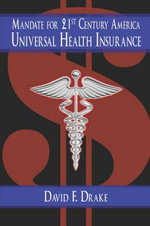 Mandate for 21st Century America : Universal Health Insurance - David F Drake
