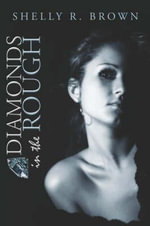 Diamonds in the Rough - Shelly R Brown