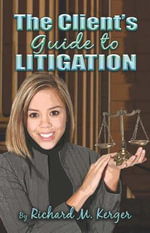 The Client's Guide to Litigation - Richard M. Kerger