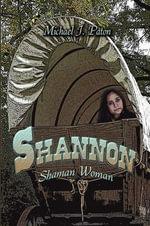 Shannon : Shaman Woman - Michael J Paton