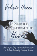 If Service Came from the Heart : A Guide for Today's Business Owner on How to Deliver Outstanding Customer Service - Valinda Hanna