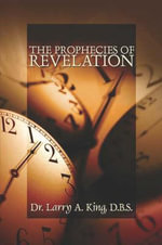 The Prophecies of Revelation - Dr Larry A King