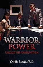 Warrior Power : Unlock the Power Within - Orville Burch Ph D