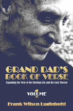 Grand Dad's Book of Verse : Volume 1: Expanding the View of the Christian Life and the Lack Thereof - Frank Wilson Luginbuhl
