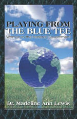 Playing from the Blue Tee : Women in the Federal Government - Dr Madeline Ann Lewis