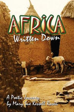 Africa Written Down : A Poetic Journey - Mary Sue Kessell Rosen