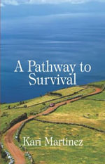 A Pathway to Survival - Kari Martinez