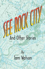 See Rock City and Other Stories - Tom Watson