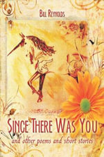 Since There Was You : And Other Poems and Short Stories - Bill Reynolds