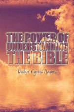 The Power of Understanding the Bible - Pastor Cyrus James