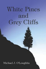 White Pines and Grey Cliffs - Michael J. O'Loughlin