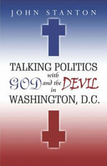 Talking Politics with God and the Devil in Washington, D.C. - Dr John Stanton