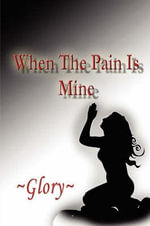 When the Pain Is Mine - Glory